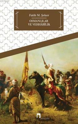 Osmanlılar ve Vehhâbîlik; Hüseyin Kâzım Kadri'nin Vehhâbîlik Risalesi