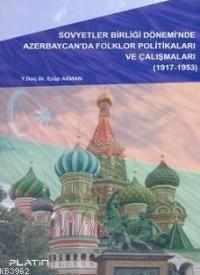 Sovyetler Birliği Dönemi´nde Azerbaycan´da Folklor Politikaları ve Çalışmaları