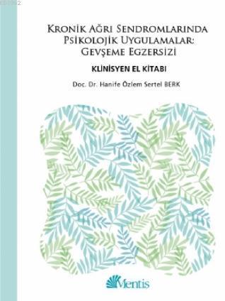 Kronik Ağrı Sendromlarında Psikolojik Uygulamalar; Gevşeme Egzersizi Klinisyen El Kitabı