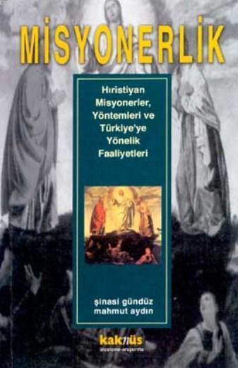 Misyonerlik; Hıristiyan Misyonerler, Yöntemleri ve Türkiye'ye Yönelik Faaliyetleri