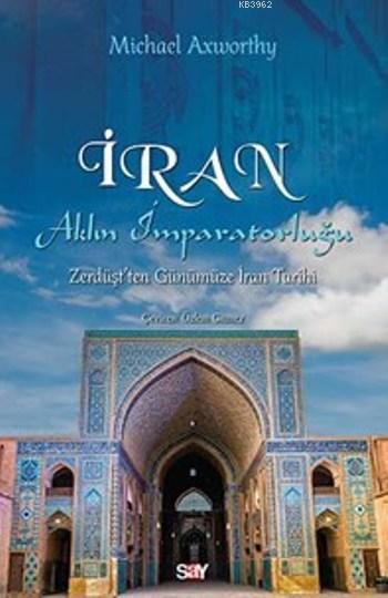İran Aklın İmparatorluğu; Zürdüşt'den Günümüze İran Tarihi