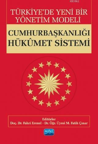 Türkiye'de Yeni Bir Yönetim Modeli; CUMHURBAŞKANLIĞI HÜKÛMET SİSTEMİ
