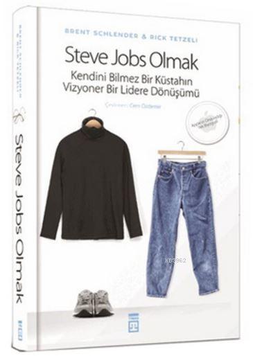 Steve Jobs Olmak; Kendini Bilmez Bir Küstahın, Vizyoner Bir Lidere Dönüşümü