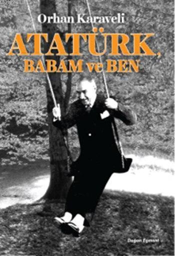 Atatürk, Babam ve Ben