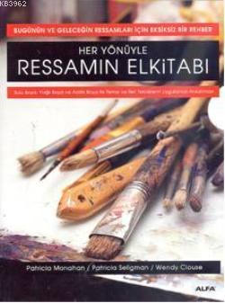 Her Yönüyle Ressamın El Kitabı; Sulu Boya, Yağlı Boya ve Akrilik Boya ile Temel ve İleri Tekniklerin Uygulamalı Anlatımları
