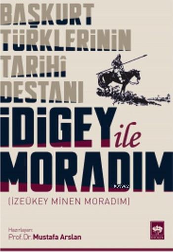 Başkurt Türklerinin Tarihi Destanı İdigey ile Moradım; İzeükey Minen Moradım