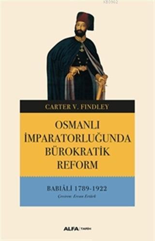 Osmanlı İmparatorluğunda Bürokratik Reform; Babıali 1789 - 1922