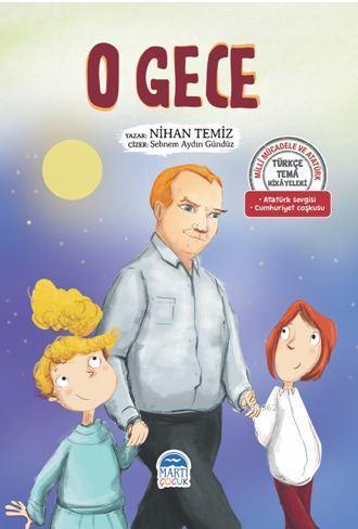 O Gece - Türkçe Tema Hikâyeleri; Atatürk Sevgisi - Cumhuriyet Coşkusu
