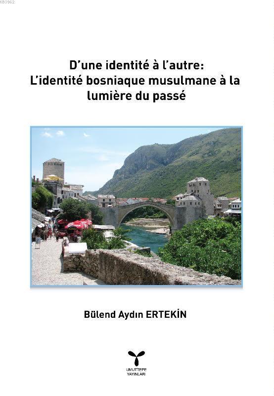 D'une identité à l'autre: L'identité Bosniaque Musulmane à la Lumière du Passé