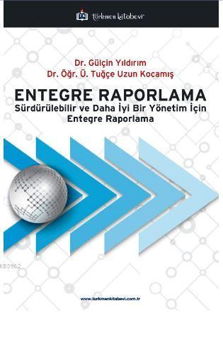 Entegre Raporlama; Sürdürülebilir ve Daha İyi Bir Yönetim İçin Entegre Raporlama