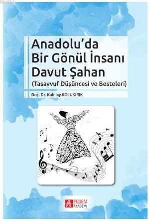 Anadolu'da Bir Gönül İnsanı Davut Şahan; Tasavvuf Düşüncesi ve Besteleri