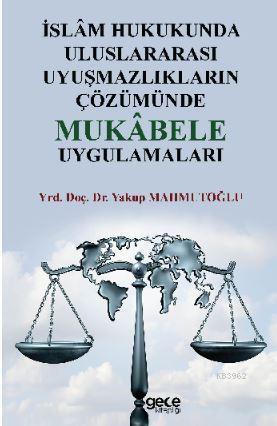 İslâm Hukukunda Uluslararası Uyuşmazlıkların Çözümünde Mukâbele Uygulamaları