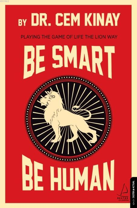 Be Smart Be Human; Playing The Game Of Life The Lion Way