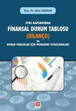 TFRS Kapsamında Finansal Durum Tablosu; (Bilanço) ve Duran Varlıklar İçin Muhasebe Uygulamaları