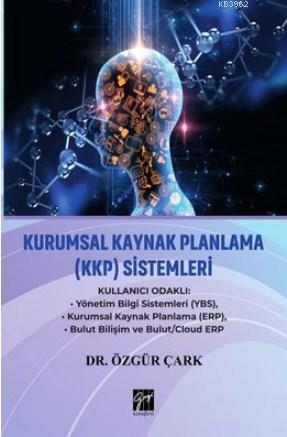 Kurumsal Kaynak Planlama (KKP) Sistemleri Kullanıcı Odaklı: Yönetim Bilgi Sistemleri (YBS) - Kurumsal Kaynak Planlama (ERP) - Bulut Bilişim ve Bulut/Cloud ERP