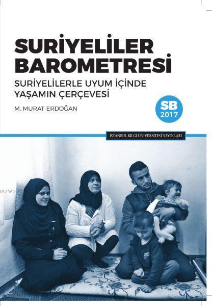 Suriyeliler Barometresi; Suriyelilerle Uyum İçinde Yaşamın Çerçevesi