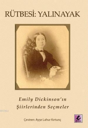 Rütbesi: Yalınayak; Emily Dickinson'ın Şiirlerinden Seçmeler