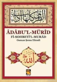 Âdâbu'l-Mürîd; Fi-Sohbeti'l-Murâd - Osman Şems Efendi