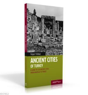 Ancient Cities of Turkey; A Guide to the ancient cities of Turkey: From Anatolia to Thrace
