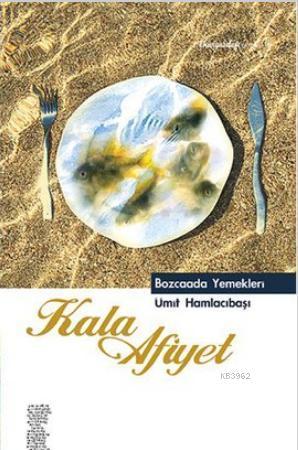 Kala Afiyet; Bozcaada Yemekleri
