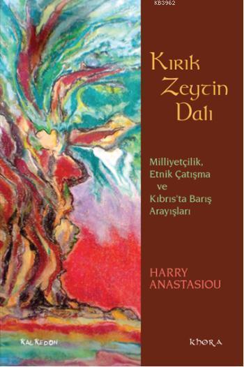 Kırık Zeytin Dalı; Milliyetçilik, Etnik Çatışma ve Kıbrısta Barış Arayışları