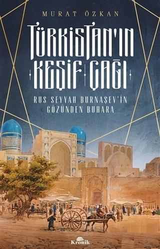 Türkistan'ın Keşif Çağı; Rus Seyyah Burnaşev'in Gözünden Buhara