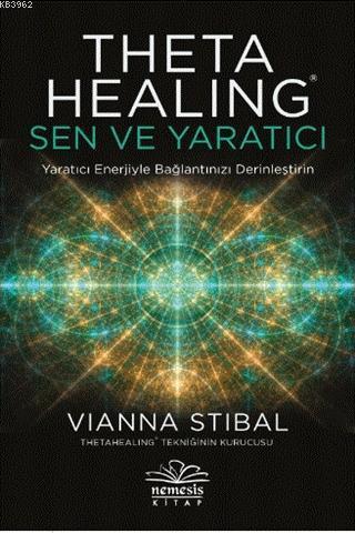 Theta Healing: Sen ve Yaratıcı; Yaratıcı Enerjiyle Bağlantınızı Derinleştirin