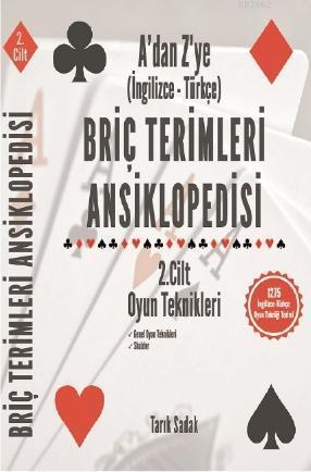 Briç Terimleri Ansiklopedisi A'dan Z' ye İngilizce Türkçe 2.Cilt Oyun Teknikleri