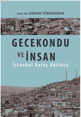 Gecekondu ve İnsan; İstanbul Varoş Kültürü
