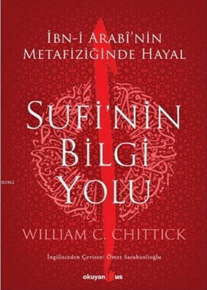 Sufi'nin Bilgi Yolu; İbn-i Arabi'nin Metafiziğinde Hayal