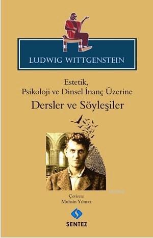 Ludwig Wittgenstein Estetik, Psikoloji ve Dinsel İnanç Üzerine Dersler ve Söyleşiler
