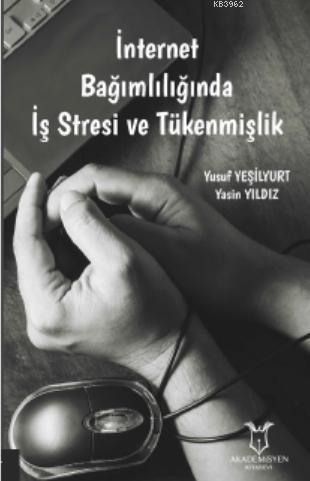 İnternet Bağımlılığında İş Stresi ve Tükenmişlik