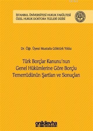 Türk Borçlar Kanunu'nun Genel Hükümlerine Göre Borçlu Temerrüdünün Şartları ve Sonuçları İstanbul Ün