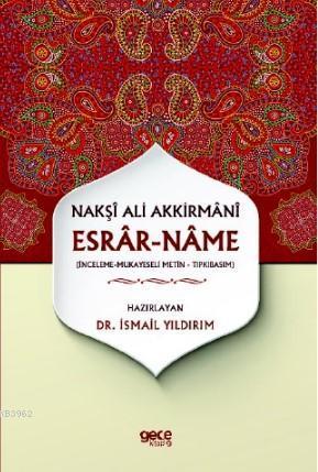 Nakşı Ali Akkirmanı - Esrar-name; İnceleme-Mukayeseli Metin-Tıpkıbasım