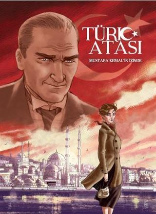 Türk Atası Mustafa Kemal'in İzinde