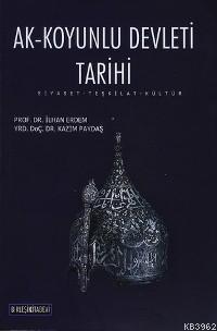 Ak-koyunlu Devleti Tarihi; Siyaset - Teşkilat - Kültür