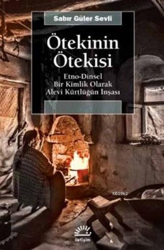 Ötekinin Ötekisi; Etno-Dinsel Bir Kimlik Olarak Alevi Kürtlüğün İnşası