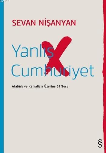 Yanlış Cumhuriyet; Atatürk ve Kemalizm Üzerine 51 Soru