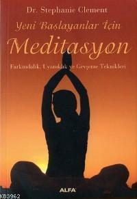 Yeni Başlayanlar İçin Meditasyon; Farkındalık, Uyanıklık ve Gevşeme Teknikleri