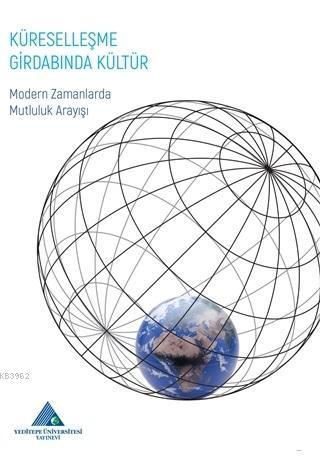Küreselleşme Girdabında Kültür; Modern Zamanlarda Mutluluk Arayışı