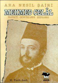 Ara Nesil Şairi  Mehmet Celal; Hayatı - Görüşleri - Şiirleri
