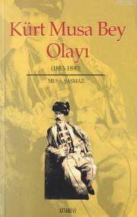 Kürt Musa Bey Olayı; (1883-1890)
