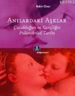 Anılardaki Aşklar; Çocukluğun ve Gençliğin Psikoseksüel Tarihi