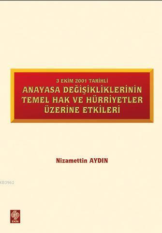Anayasa Değişikliklerinin Temel Hak ve Hürriyetler Üzerine Etkileri; 3 Ekim 2001 Tarihli
