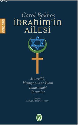 İbrahim'in Ailesi; Musevilik, Hristiyanlık ve İslam İnancındaki Yorumlar
