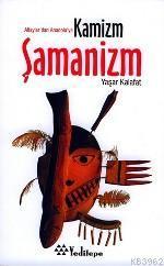 Altaylar'dan Anadolu'ya Kamizm Şamanizm