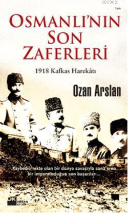 Osmanlı'nın Son Zaferleri; 1918 Kafkas Harekâtı