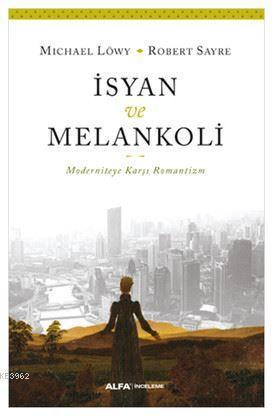İsyan ve Melankoli; Moderniteye Karşı Romantizm