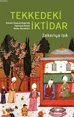Tekkedeki İktidar; (Osmanlı İmparatorluğu'nda Toplumsal Alanda İktidar Mücâdelesi )