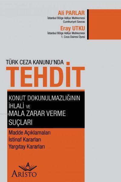 Türk Ceza Kanunu'nda Tehdit, Konut Dokunulmazlığının İhlali ve Mala Zarar Verme Suçları; Madde Açıklamaları İstinaf Kararları Yargıtay Kararları